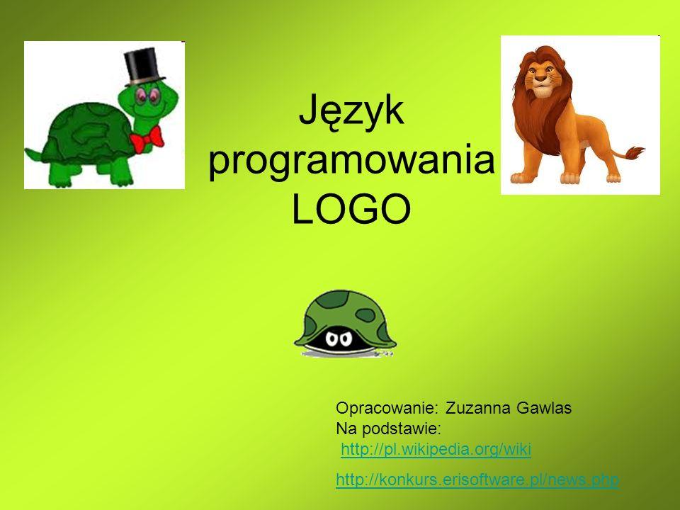 Język programowania LOGO Opracowanie: Zuzanna Gawlas Na podstawie: http://pl.wikipedia.org/wikihttp://pl.wikipedia.org/wiki http://konkurs.erisoftware