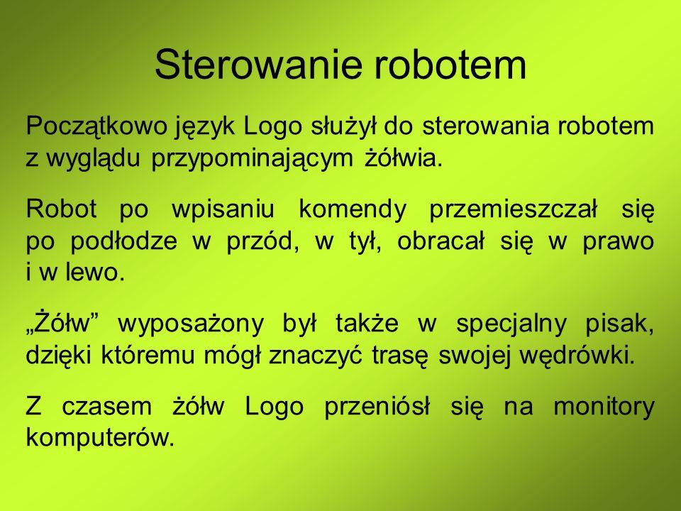 Sterowanie robotem Początkowo język Logo służył do sterowania robotem z wyglądu przypominającym żółwia. Robot po wpisaniu komendy przemieszczał się po