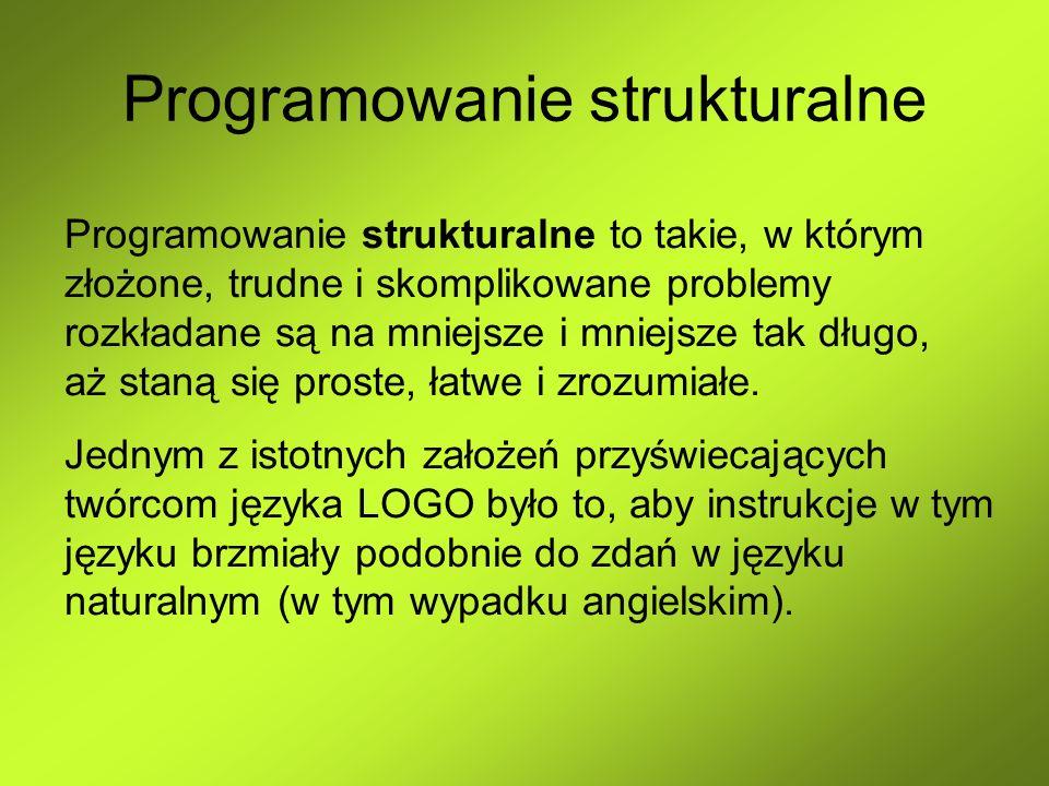 Programowanie strukturalne Programowanie strukturalne to takie, w którym złożone, trudne i skomplikowane problemy rozkładane są na mniejsze i mniejsze