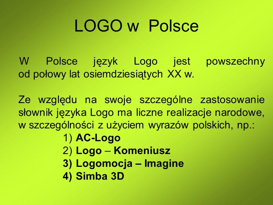 LOGO w Polsce W Polsce język Logo jest powszechny od połowy lat osiemdziesiątych XX w. Ze względu na swoje szczególne zastosowanie słownik języka Logo