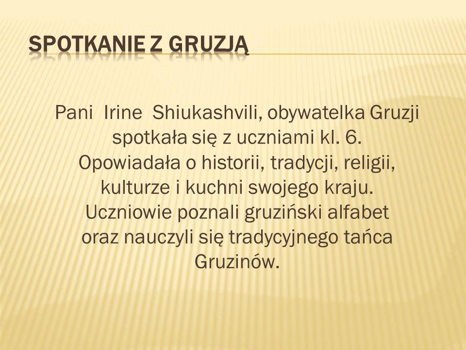 Pani Irine Shiukashvili, obywatelka Gruzji spotkała się z uczniami kl. 6. Opowiadała o historii, tradycji, religii, kulturze i kuchni swojego kraju. U