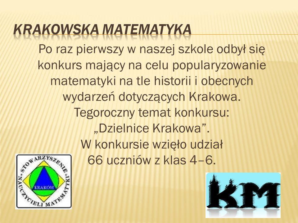 Po raz pierwszy w naszej szkole odbył się konkurs mający na celu popularyzowanie matematyki na tle historii i obecnych wydarzeń dotyczących Krakowa. T
