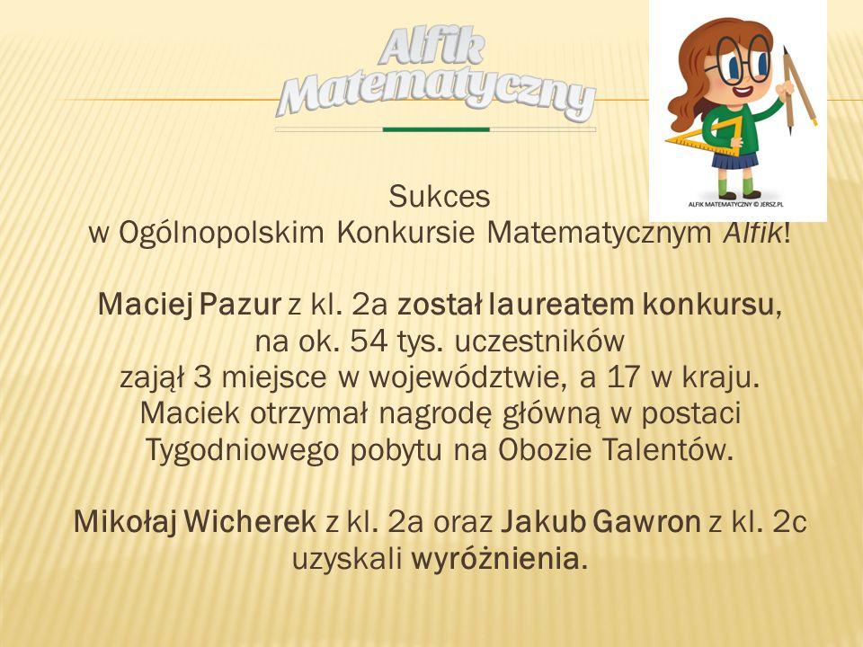 Sukces w Ogólnopolskim Konkursie Matematycznym Alfik! Maciej Pazur z kl. 2a został laureatem konkursu, na ok. 54 tys. uczestników zajął 3 miejsce w wo