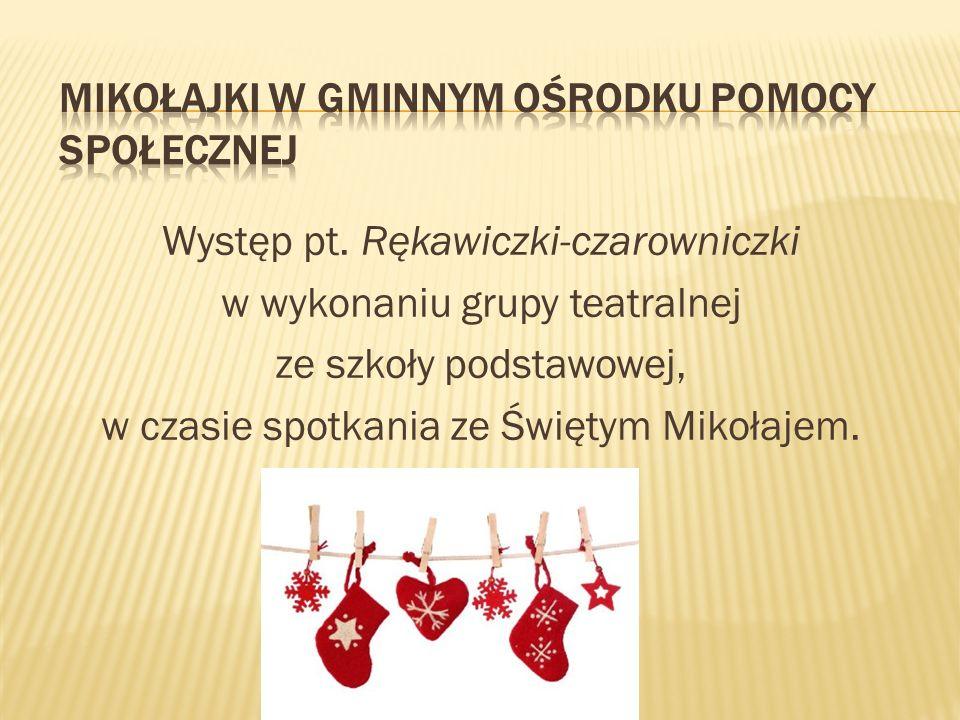 Występ pt. Rękawiczki-czarowniczki w wykonaniu grupy teatralnej ze szkoły podstawowej, w czasie spotkania ze Świętym Mikołajem.