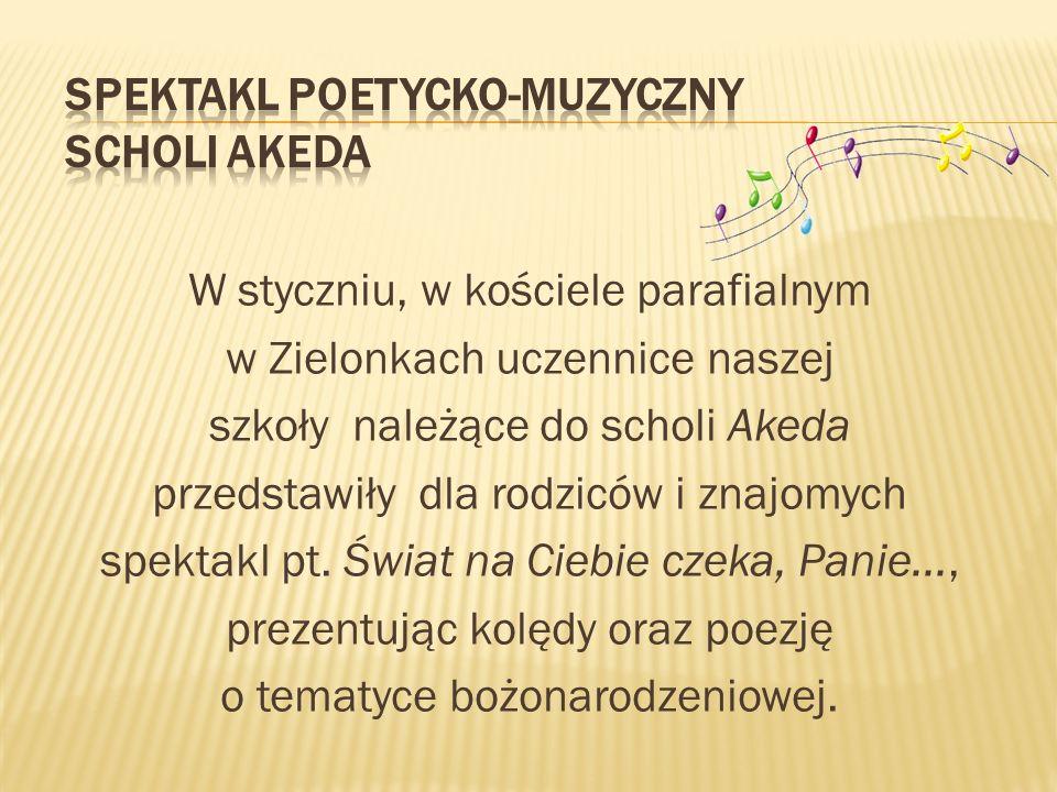 W styczniu, w kościele parafialnym w Zielonkach uczennice naszej szkoły należące do scholi Akeda przedstawiły dla rodziców i znajomych spektakl pt. Św