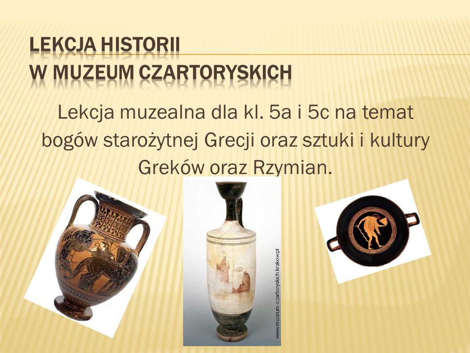 Lekcja muzealna dla kl. 5a i 5c na temat bogów starożytnej Grecji oraz sztuki i kultury Greków oraz Rzymian. www.muzeum-czartoryskich.krakow.pl