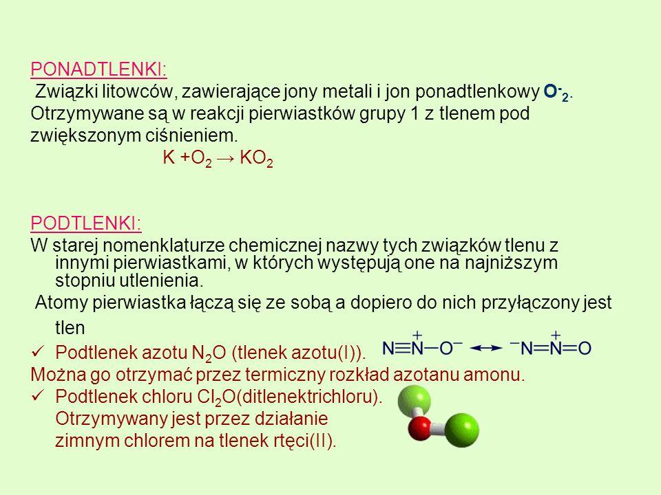 PONADTLENKI: Związki litowców, zawierające jony metali i jon ponadtlenkowy O - 2. Otrzymywane są w reakcji pierwiastków grupy 1 z tlenem pod zwiększon