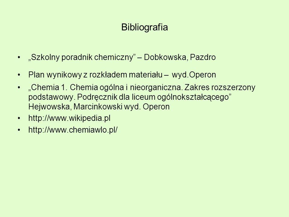 Bibliografia Szkolny poradnik chemiczny – Dobkowska, Pazdro Plan wynikowy z rozkładem materiału – wyd.Operon Chemia 1. Chemia ogólna i nieorganiczna.