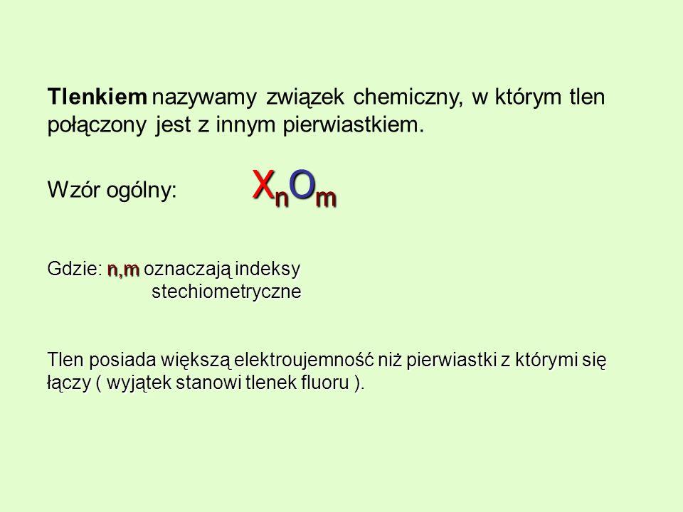 Tlenkiem nazywamy związek chemiczny, w którym tlen połączony jest z innym pierwiastkiem. X n O m Wzór ogólny: X n O m Gdzie: n,m oznaczają indeksy ste