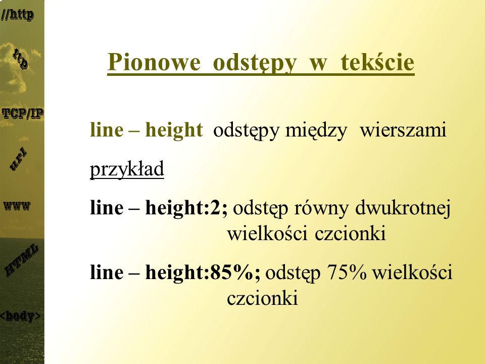 Pionowe odstępy w tekście line – height odstępy między wierszami przykład line – height:2; odstęp równy dwukrotnej wielkości czcionki line – height:85