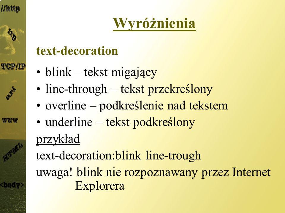 Wyróżnienia text-decoration blink – tekst migający line-through – tekst przekreślony overline – podkreślenie nad tekstem underline – tekst podkreślony