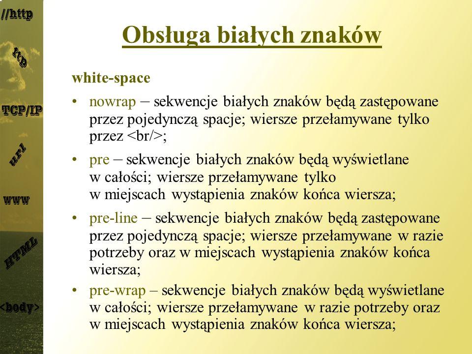 Obsługa białych znaków white-space nowrap – sekwencje białych znaków będą zastępowane przez pojedynczą spacje; wiersze przełamywane tylko przez ; pre