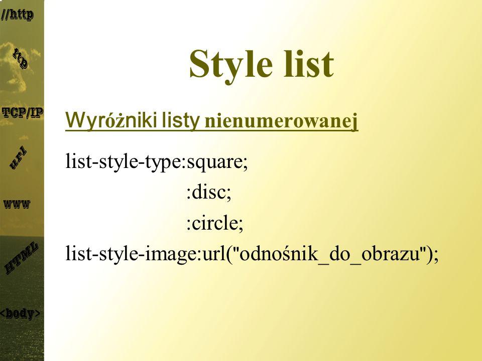 Style list Wyr óż niki listy nienumerowanej list-style-type:square; :disc; :circle; list-style-image:url(