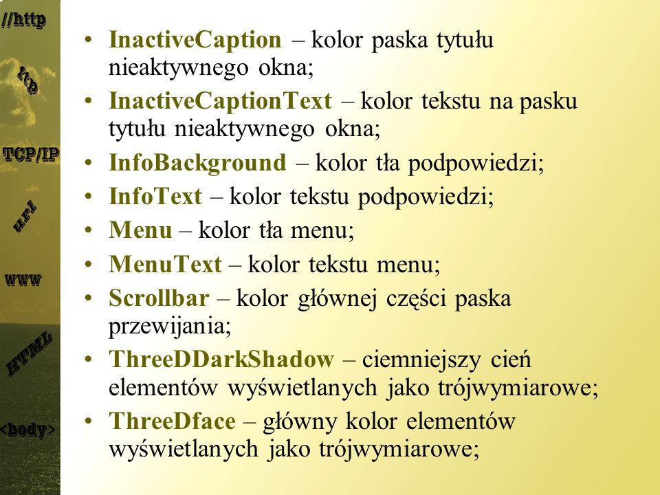 InactiveCaption – kolor paska tytułu nieaktywnego okna; InactiveCaptionText – kolor tekstu na pasku tytułu nieaktywnego okna; InfoBackground – kolor t