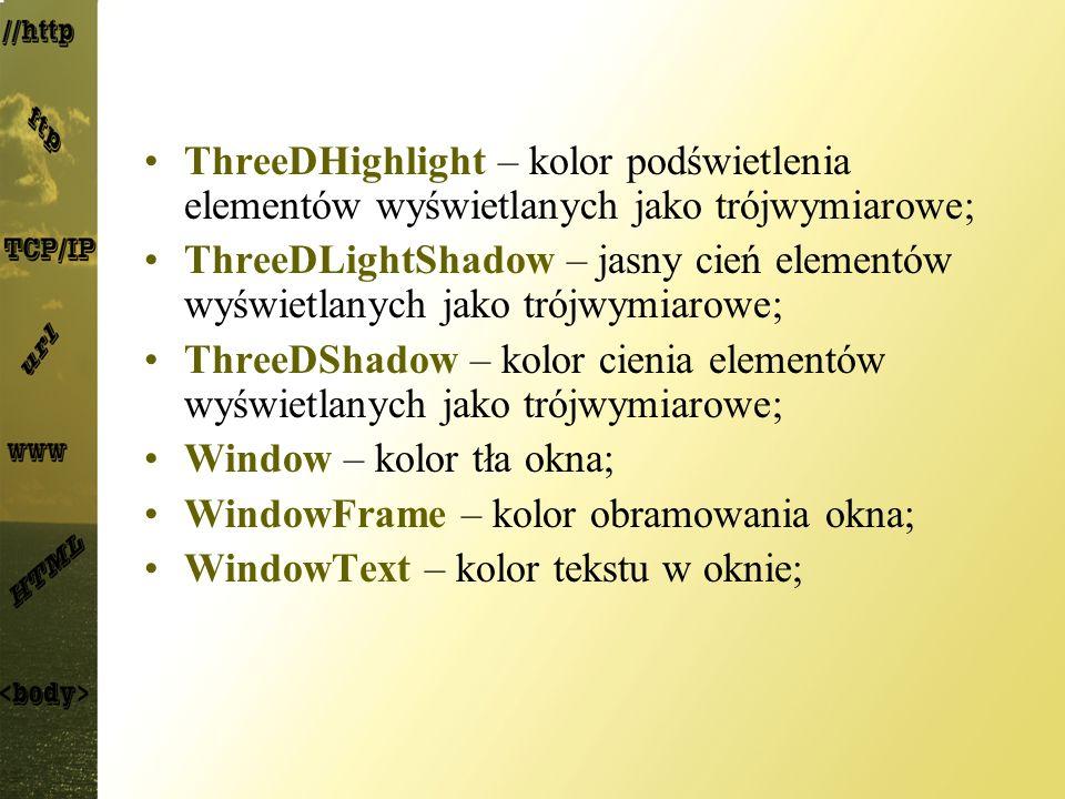 ThreeDHighlight – kolor podświetlenia elementów wyświetlanych jako trójwymiarowe; ThreeDLightShadow – jasny cień elementów wyświetlanych jako trójwymi