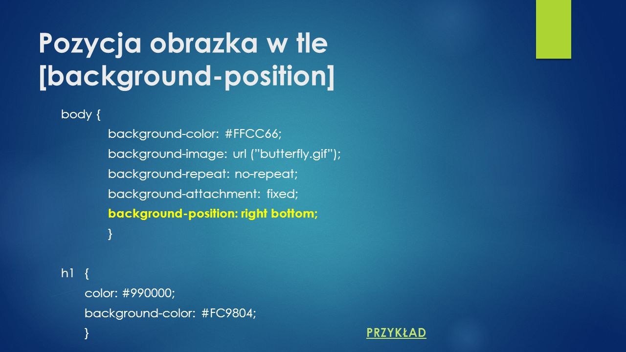 Pozycja obrazka w tle [background-position] body { background-color: #FFCC66; background-image: url (butterfly.gif); background-repeat: no-repeat; bac