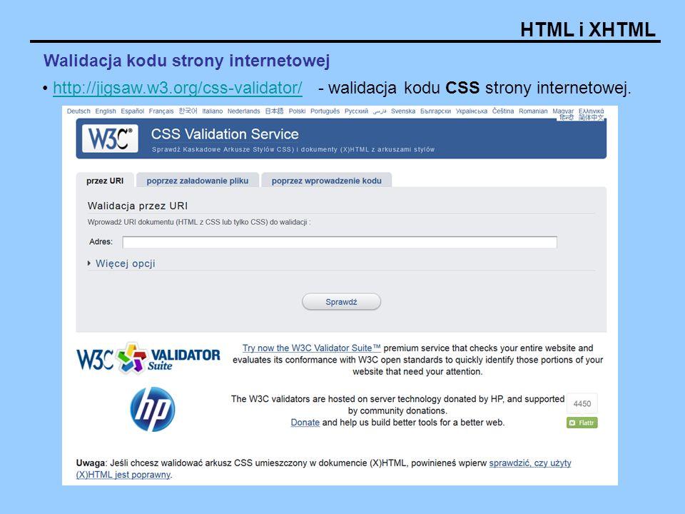 HTML i XHTML http://jigsaw.w3.org/css-validator/ - walidacja kodu CSS strony internetowej.http://jigsaw.w3.org/css-validator/ Walidacja kodu strony in