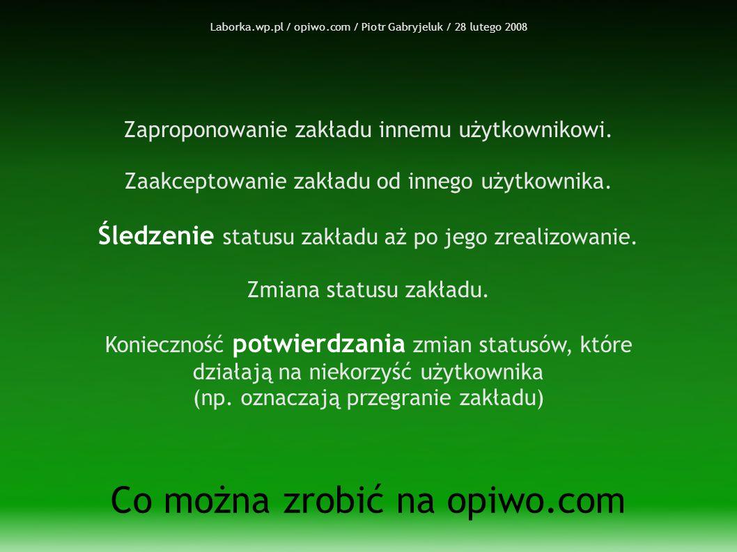 Laborka.wp.pl / opiwo.com / Piotr Gabryjeluk / 28 lutego 2008 Co można zrobić na opiwo.com Zaproponowanie zakładu innemu użytkownikowi.