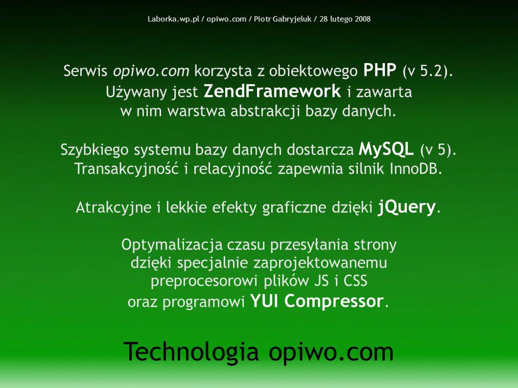 Laborka.wp.pl / opiwo.com / Piotr Gabryjeluk / 28 lutego 2008 Technologia opiwo.com Serwis opiwo.com korzysta z obiektowego PHP (v 5.2).