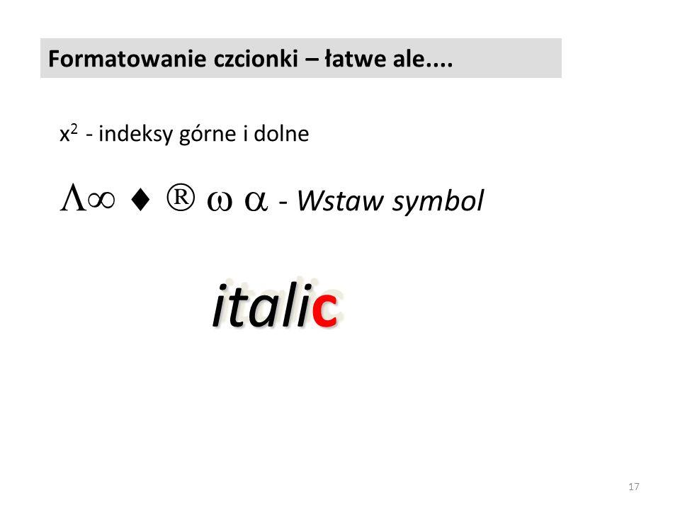 Formatowanie czcionki – łatwe ale.... x 2 - indeksy górne i dolne - Wstaw symbol italic 17