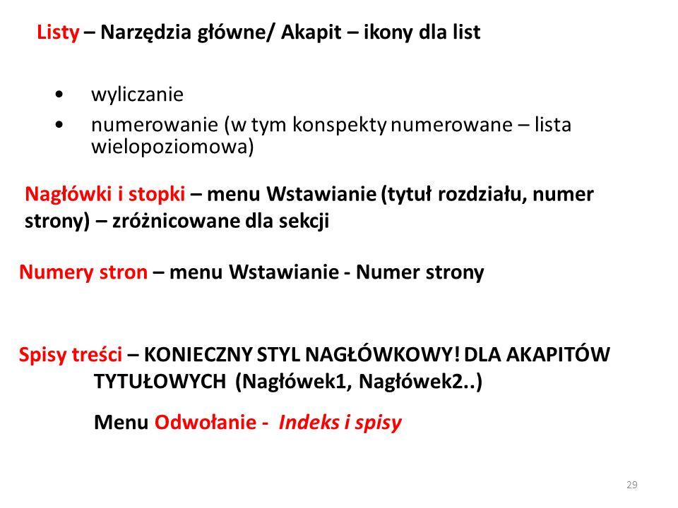 wyliczanie numerowanie (w tym konspekty numerowane – lista wielopoziomowa) Listy – Narzędzia główne/ Akapit – ikony dla list Numery stron – menu Wstaw