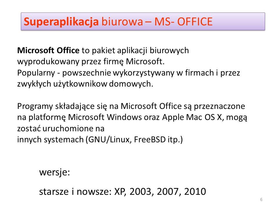 Superaplikacja biurowa – MS- OFFICE wersje: starsze i nowsze: XP, 2003, 2007, 2010 Microsoft Office to pakiet aplikacji biurowych wyprodukowany przez