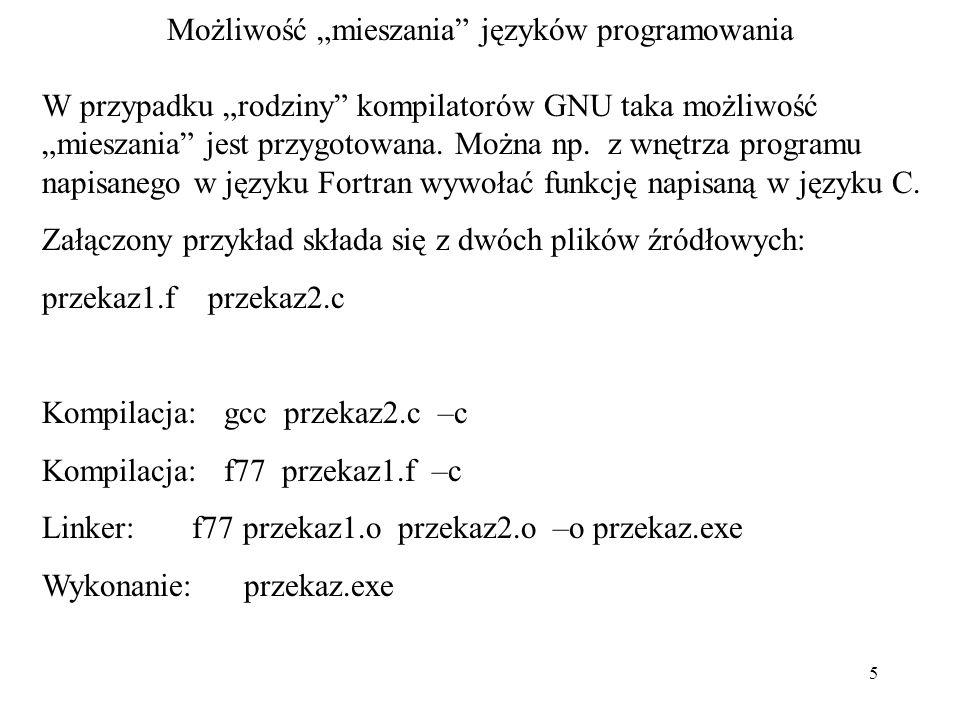 5 Możliwość mieszania języków programowania W przypadku rodziny kompilatorów GNU taka możliwość mieszania jest przygotowana.