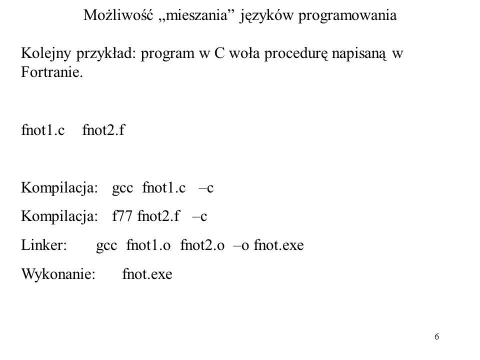 6 Możliwość mieszania języków programowania Kolejny przykład: program w C woła procedurę napisaną w Fortranie.