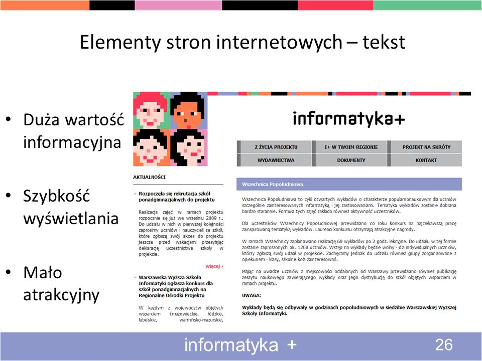 Elementy stron internetowych – tekst informatyka + 26 Duża wartość informacyjna Szybkość wyświetlania Mało atrakcyjny