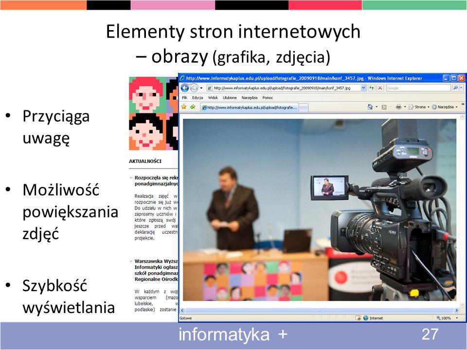 Elementy stron internetowych – obrazy (grafika, zdjęcia) informatyka + 27 Przyciąga uwagę Możliwość powiększania zdjęć Szybkość wyświetlania