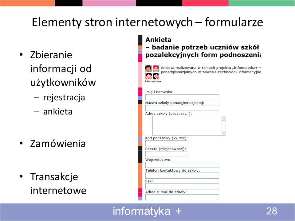 Elementy stron internetowych – formularze Piotr Kopciał informatyka + 28 Zbieranie informacji od użytkowników – rejestracja – ankieta Zamówienia Trans