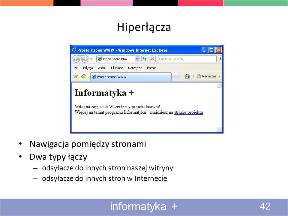 Hiperłącza Nawigacja pomiędzy stronami Dwa typy łączy – odsyłacze do innych stron naszej witryny – odsyłacze do innych stron w Internecie informatyka