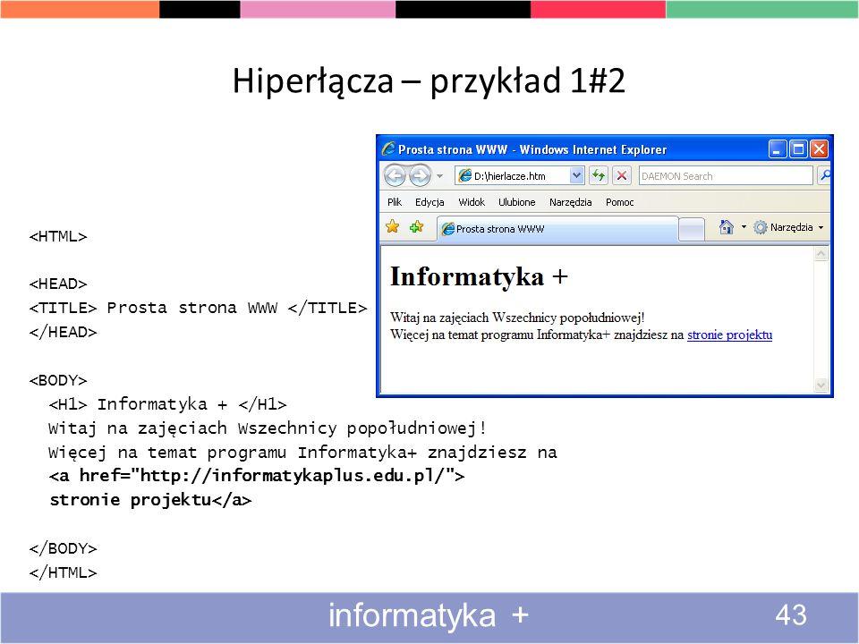 Hiperłącza – przykład 1#2 Prosta strona WWW Informatyka + Witaj na zajęciach Wszechnicy popołudniowej! Więcej na temat programu Informatyka+ znajdzies