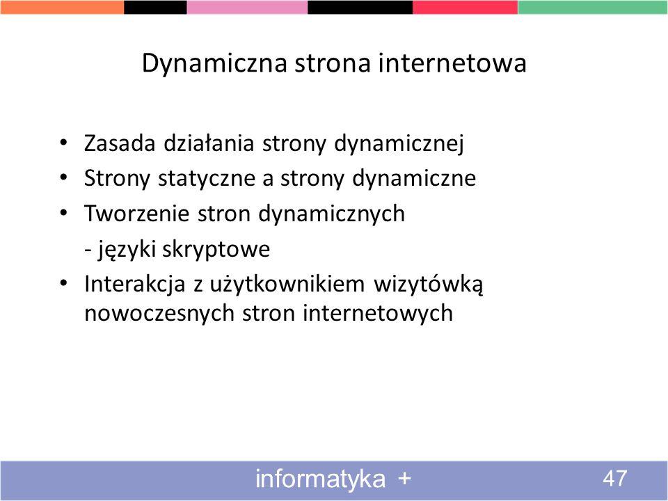 Dynamiczna strona internetowa Zasada działania strony dynamicznej Strony statyczne a strony dynamiczne Tworzenie stron dynamicznych - języki skryptowe