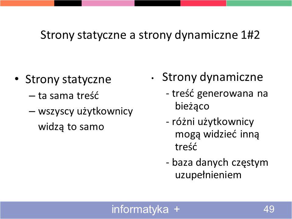 Strony statyczne a strony dynamiczne 1#2 Strony statyczne – ta sama treść – wszyscy użytkownicy widzą to samo Strony dynamiczne - treść generowana na