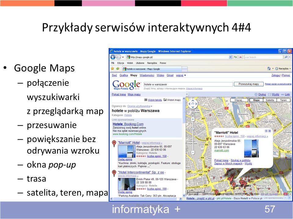 Przykłady serwisów interaktywnych 4#4 Google Maps – połączenie wyszukiwarki z przeglądarką map – przesuwanie – powiększanie bez odrywania wzroku – okn