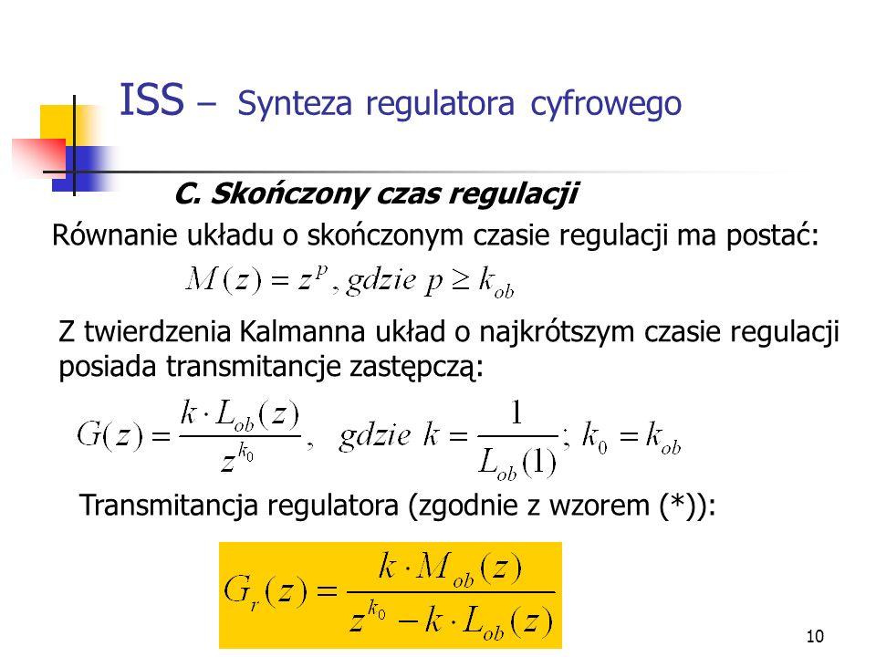 10 ISS – Synteza regulatora cyfrowego C. Skończony czas regulacji Równanie układu o skończonym czasie regulacji ma postać: Z twierdzenia Kalmanna ukła