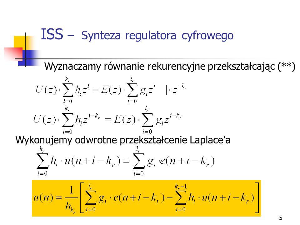 6 ISS – Synteza regulatora cyfrowego wzór rekurencyjny (***) W równaniu (***) znane są wartości funkcji: u(n-k r ),…, u(n-2), u(n-1) e(n-k r ), e(n+1-k r ),…,e(n+l r -1-k r ),.., e(n-2), e(n-1), e(n) (przy czym k r l r ) nieznane są wartości współczynników: g i, h i Poszukujemy wartości sygnału sterującego w n-tej chwili impulsowania - u(n)