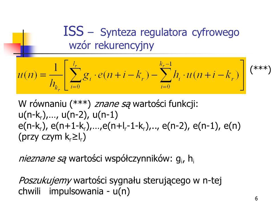 7 ISS – Synteza regulatora cyfrowego Wyznaczanie wartości h i, g i Wartości współczynników równania rekurencyjnego (***) wyznacza się w oparciu o wymagania dotyczące procesu regulacji.
