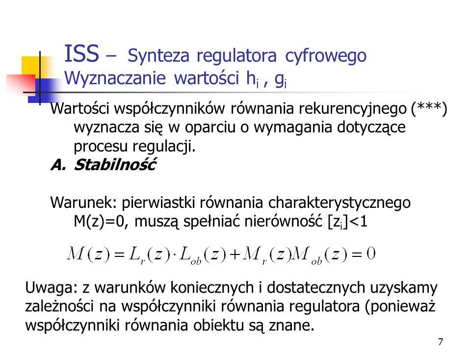 7 ISS – Synteza regulatora cyfrowego Wyznaczanie wartości h i, g i Wartości współczynników równania rekurencyjnego (***) wyznacza się w oparciu o wyma