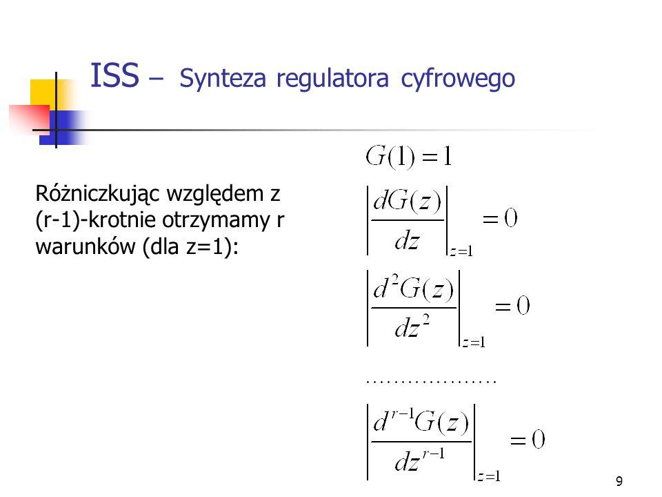 9 ISS – Synteza regulatora cyfrowego Różniczkując względem z (r-1)-krotnie otrzymamy r warunków (dla z=1):
