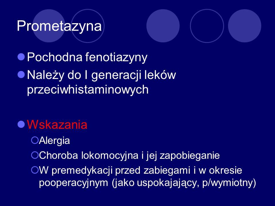 Prometazyna Pochodna fenotiazyny Należy do I generacji leków przeciwhistaminowych Wskazania Alergia Choroba lokomocyjna i jej zapobieganie W premedyka
