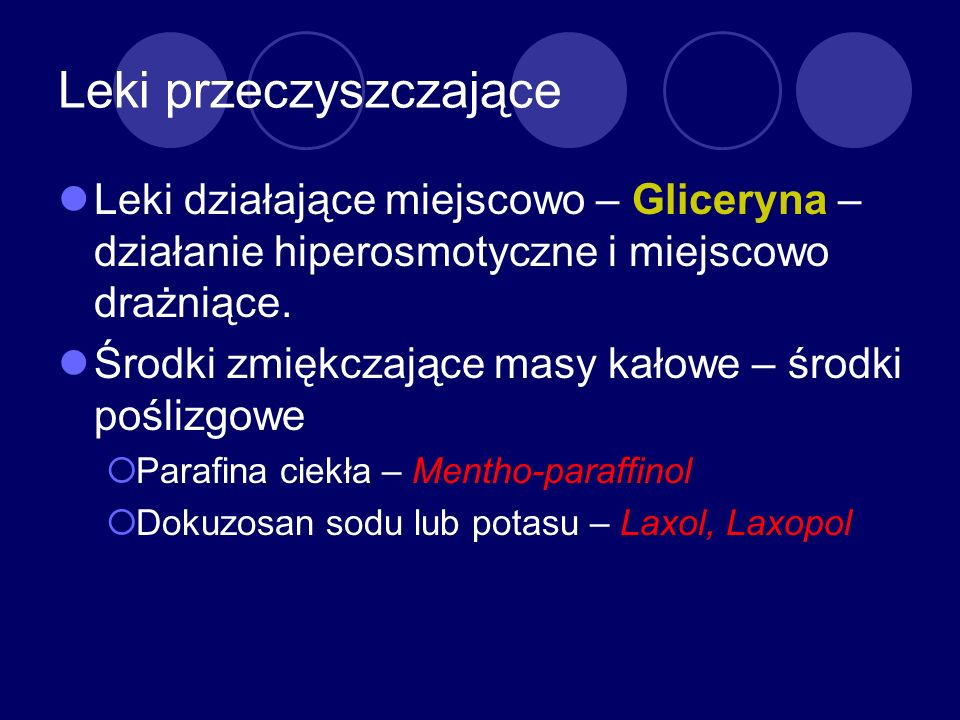 Leki przeczyszczające Leki działające miejscowo – Gliceryna – działanie hiperosmotyczne i miejscowo drażniące. Środki zmiękczające masy kałowe – środk