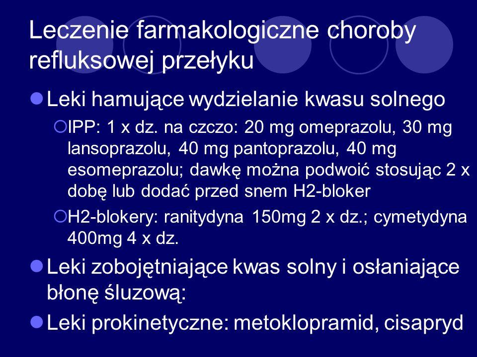 Leczenie farmakologiczne choroby refluksowej przełyku Leki hamujące wydzielanie kwasu solnego IPP: 1 x dz. na czczo: 20 mg omeprazolu, 30 mg lansopraz