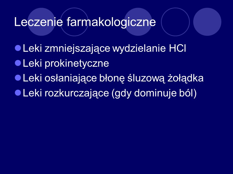 Leczenie farmakologiczne Leki zmniejszające wydzielanie HCl Leki prokinetyczne Leki osłaniające błonę śluzową żołądka Leki rozkurczające (gdy dominuje