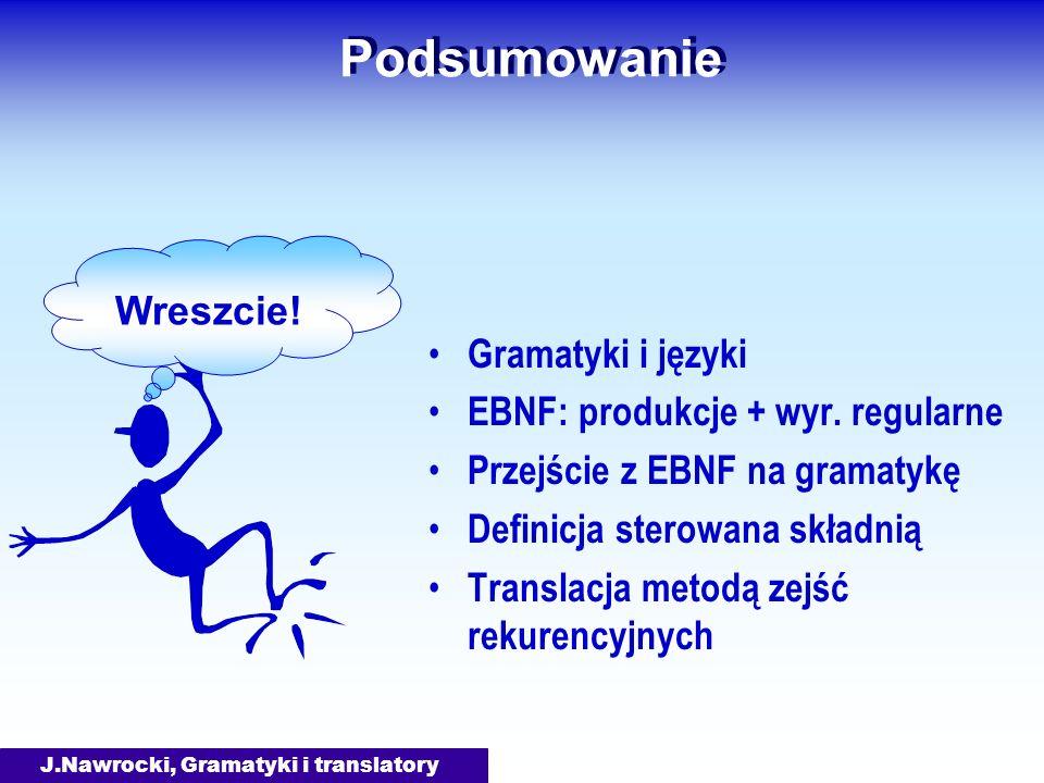J.Nawrocki, Gramatyki i translatory Podsumowanie Gramatyki i języki EBNF: produkcje + wyr. regularne Przejście z EBNF na gramatykę Definicja sterowana