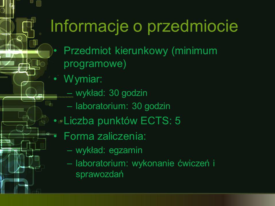 Informacje o przedmiocie Przedmiot kierunkowy (minimum programowe) Wymiar: –wykład: 30 godzin –laboratorium: 30 godzin Liczba punktów ECTS: 5 Forma za