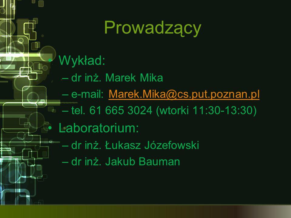 Prowadzący Wykład: –dr inż. Marek Mika –e-mail: Marek.Mika@cs.put.poznan.plMarek.Mika@cs.put.poznan.pl –tel. 61 665 3024 (wtorki 11:30-13:30) Laborato