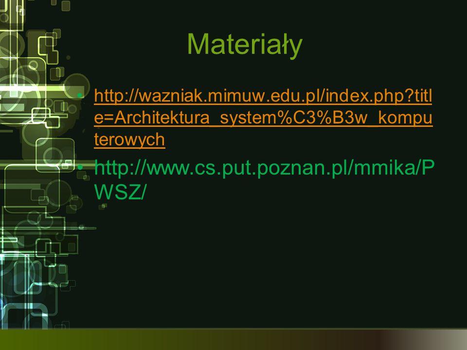 Materiały http://wazniak.mimuw.edu.pl/index.php?titl e=Architektura_system%C3%B3w_kompu terowychhttp://wazniak.mimuw.edu.pl/index.php?titl e=Architekt