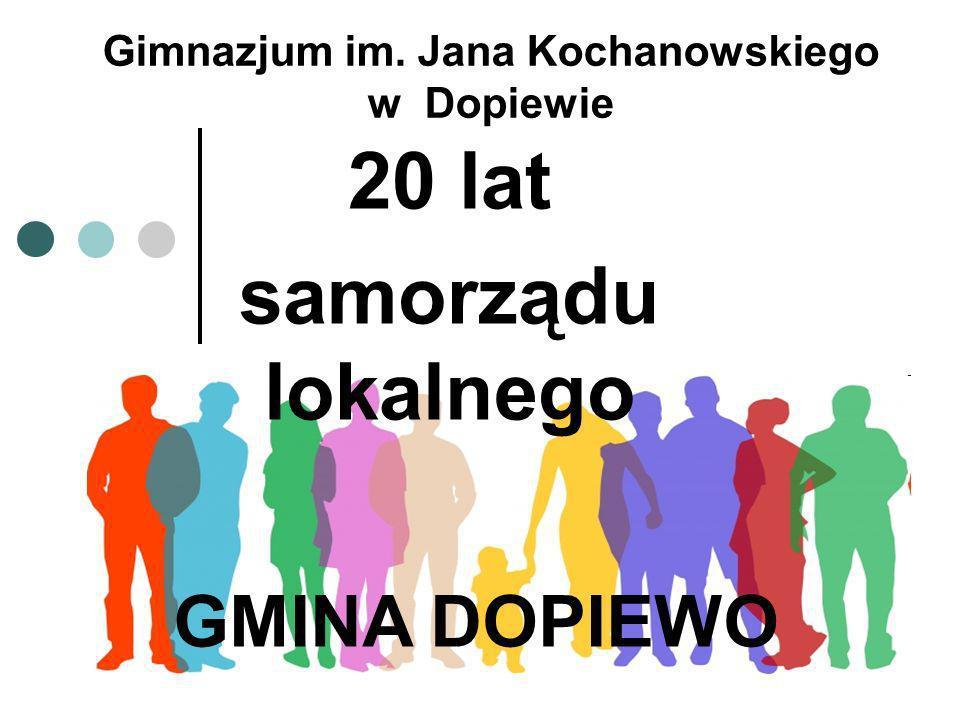 Ciąg dalszy – 2 Gimnazjum im. Jana Kochanowskiego w Dopiewie 20 lat samorządu lokalnego GMINA DOPIEWO